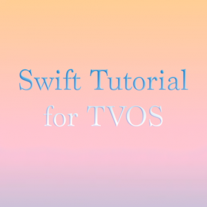 Tutorials for TVOS Swift Programming with XCODE Mac OS X